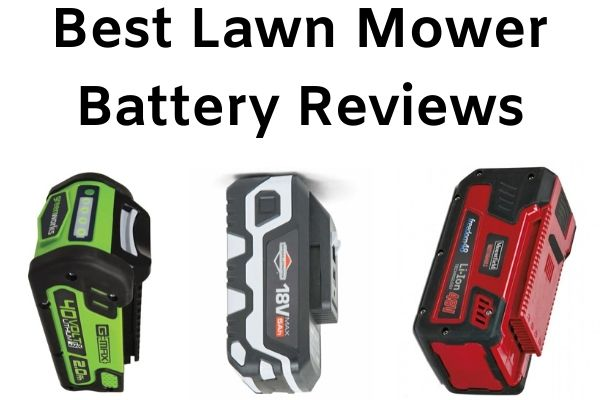 Best Lawn Mower Battery Reviews
