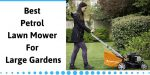 Best Petrol Lawn Mower For Large Gardens