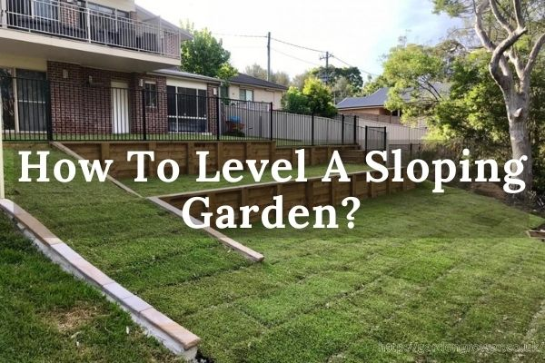 How To Level A Sloping Garden