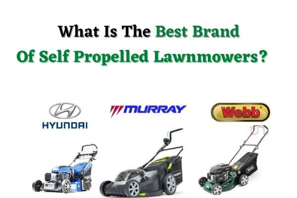 What Is The Best Brand of Self Propelled Lawnmowers