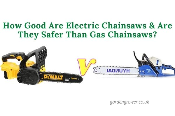 How Good Are Electric Chainsaws & Are They Safer Than Gas Chainsaws