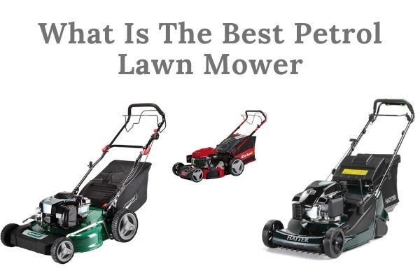 What Is The Best Petrol Lawn Mower