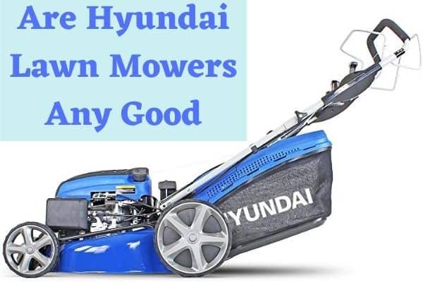 Are Hyundai Lawn Mowers Any Good