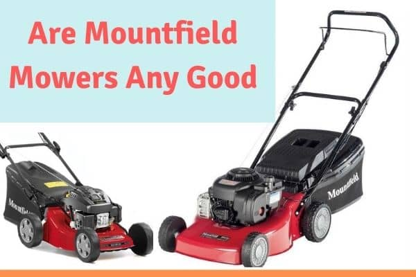 Are Mountfield Mowers Any Good